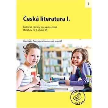 Česká literatura I. pro 2. stupeň ZŠ: Praktické náměty pro výuku české literatury (978-80-