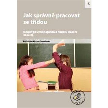Jak správně pracovat se třídou pro ZŠ a SŠ: Materiály pro výchovné poradce a metodiky prevence (978-80-87553-26-8)