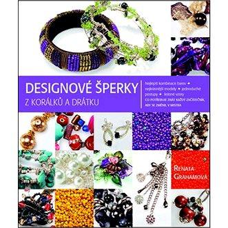 Designové šperky z korálků a drátku: Co potřebuje znát každý začátečník, aby se změnil v mistra (978-80-7359-381-0)