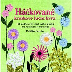 Háčkované krajkové luční kvítí: 100 nádherných vzorů květin a lístků pro háčkování tenkou přízí (978-80-7359-383-4)