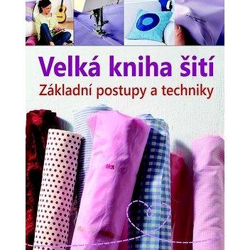Velká kniha šití: Základní postupy a techniky (978-80-256-1003-9)