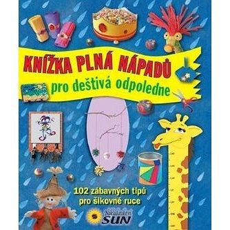 SUN Knížka plná nápadů pro deštivá odpoledne: 102 zábavných tipů pro šikovné ruce (978-80-7371-451-2)