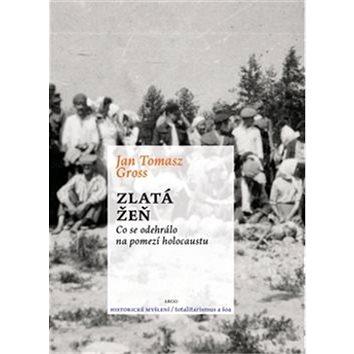 Zlatá žeň: Co se odehrálo na pomezí holocaustu (978-80-257-0861-3)
