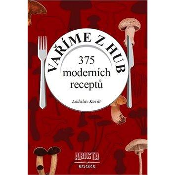 Vaříme z hub: 375 moderních receptů (978-80-87867-00-6)