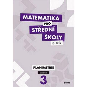 Matematika pro střední školy 3.díl Učebnice: Planimetrie (978-80-7358-211-1)