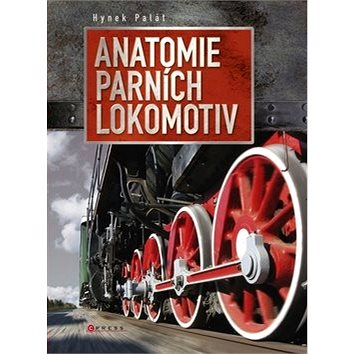 Anatomie parních lokomotiv (978-80-264-0283-1)