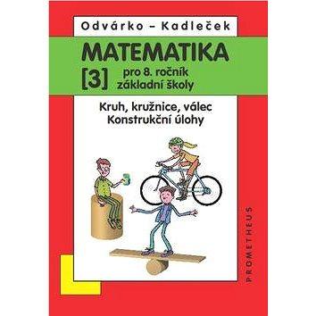 Matematika 3 pro 8. ročník základní školy: Kruh, kružnice,válec,konstrukční úlohy (978-80-7196-436-0
