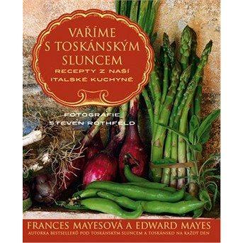 Vaříme s toskánským sluncem: Recepty z naší italské kuchyně (978-80-7432-329-4)