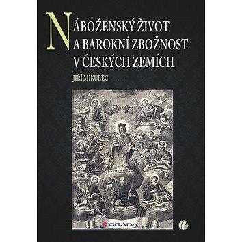 Náboženský život a barokní zbožnost v českých zemích (978-80-247-3698-3)