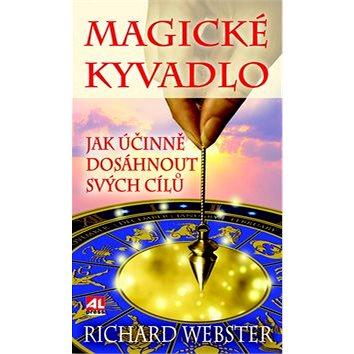 Magické kyvadlo: Jak účinně dosáhnout svých cílů (978-80-7466-350-5)