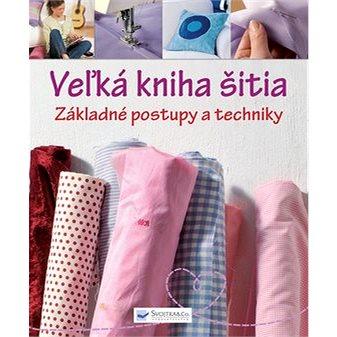 Veľká kniha šitia Základné postupy a techniky (978-80-8107-685-5)