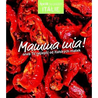 Mamma mia!: aneb To nejlepší od italských matek (978-80-87575-07-9)