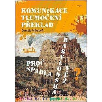 Komunikace Tlumočení Překlad: aneb Proč spadla Babylonská věž (978-80-8133-025-4)