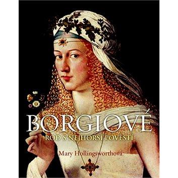 Borgiové: Rod s nejhorší pověstí (978-80-7391-756-2)
