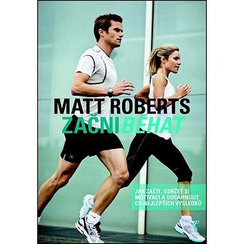 Začni běhat: Jak začít, udržet si motivaci a dosáhnout co nejlepších výsledků (978-80-7391-803-3)