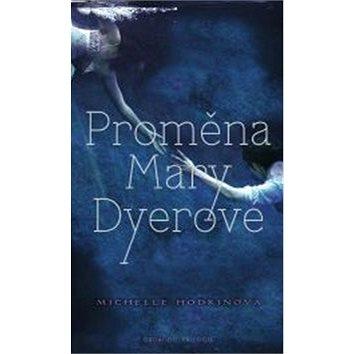 Proměna Mary Dyerové: Druhý díl slavné mysteriózní trilogie. (978-80-7391-753-1)