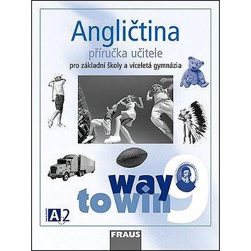 Angličtina 9 Way to Win Příručka učitele: Pro základní školy a víceletá gymnázia (978-80-7238-675-8)