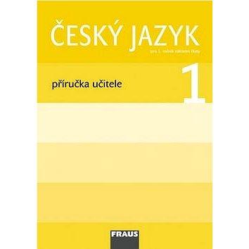Český jazyk 1 Příručka učitele: Pro 1. ročník základní školy (978-80-7238-649-9)