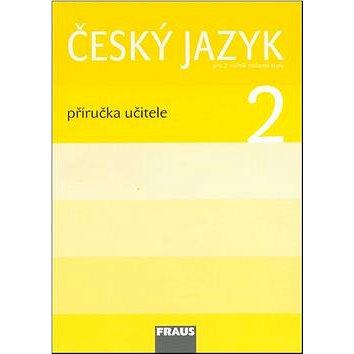 Český jazyk 2 Příručka učitele: Pro 2. ročník zákaldní školy (978-80-7238-720-5)