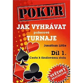 Poker Jak vyhrávat pokerové turnaje Díl 1.: Cesta k finálovému stolu (978-80-905071-0-4)