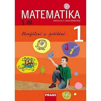 Matematika 1/1.díl Přemýšlení a počítání: Učebnice pro 1. ročník základní školy (978-80-7238-626-0)