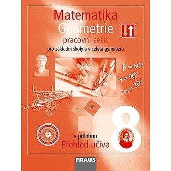 Matematika 8 Geometrie Pracovní sešit: Pro záklandí školy a víceletá gymnázia s přílohou Přehled uči (978-80-7238-687-1)