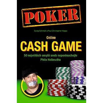 Poker Online Cash Game: 50 největších omylů aneb neposlouchejte Phila Hellmutha (978-80-905071-1-1)