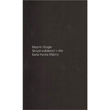 Skrytá svědectví v díle Karla Hynka Máchy (978-80-7007-333-9)