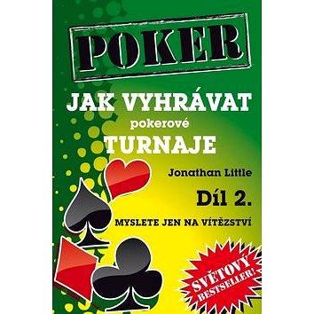 Poker Jak vyhrávat pokerové turnaje Díl 2.: Myslete jen na vítězství (978-80-905071-4-2)