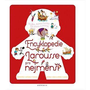 Encyklopedie Larousse pro nejmenší: Knížka, kterou budete číst znovu a znovu! (978-80-242-3994-1)