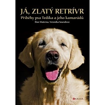 Já, zlatý retrívr: Příběhy psa Tedíka a jeho kamarádů (978-80-264-0269-5)