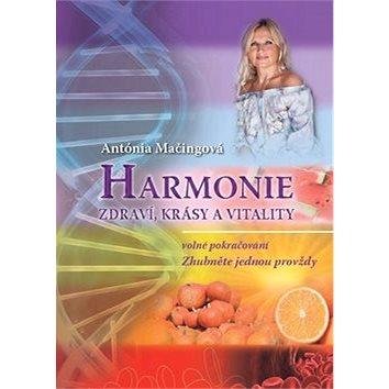Harmonie zdraví, krásy a vitality: volné pokračování Zhubněte jednou provždy (978-80-971373-3-5)
