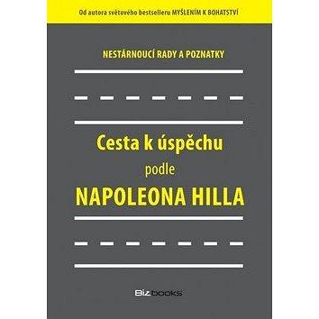 Cesta k úspěchu podle Napoleona Hilla: Nestárnoucí rady a doporučení (978-80-265-0123-7)