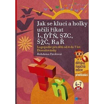Jak se kluci a holky učili říkat L, ĎŤŇ, CSZ, ČŠŽ, R a Ř: Logopedie pro děti od 4 do 7 let Domalován (978-80-266-0380-1)
