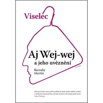 Viselec Aj Wej-wej a jeho uvěznění (978-80-87506-34-9)