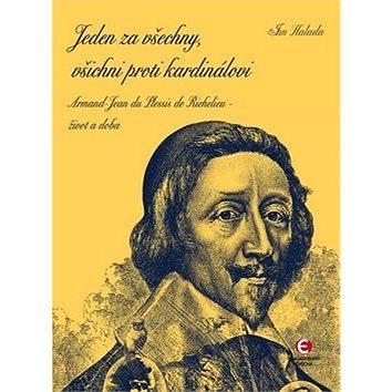 Jeden za všechny, všichni proti kardinálovi: Armand-Jean du Plessis de Richelieu - život a doba (978-80-7425-196-2)
