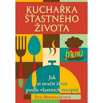 Kuchařka šťastného života: Jak si uvařit život podle vlastních receptů (978-80-87067-16-1)