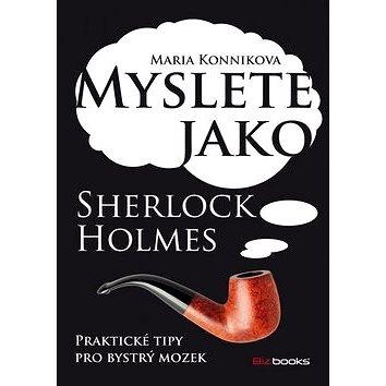 Myslete jako Sherlock Holmes: Praktické tipy pro bystřejší mozek (978-80-265-0134-3)