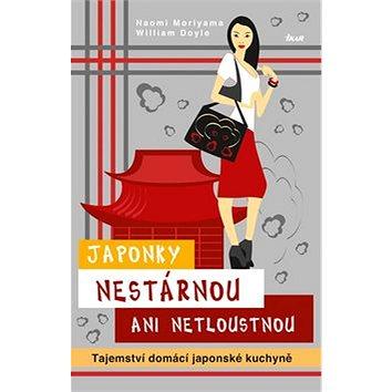 Japonky nestárnou ani netloustnou: Tajemství domácí japonské kuchyně (978-80-249-2311-6)