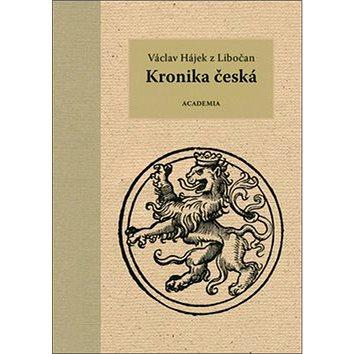 Kronika česká: Vácalv Hájek z Libočan (978-80-200-2255-4)