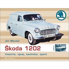 Škoda 1202: Historie, vývoj, technika, sport (978-80-247-4744-6)