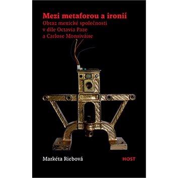 Mezi metaforou a ironií: Obraz mexické společnosti v díle Octavia Paze a Carlose Monsiváise (978-80-7491-057-9)