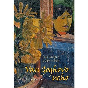 Van Goghovo ucho: Paul Gauguin a pakt mlčení (978-80-247-4395-0)