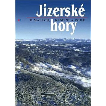 Jizerské hory 1: O mapách, kamení a vodě (978-80-87100-08-0)