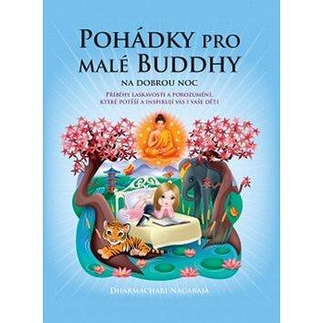 Pohádky pro malé Buddhy: Příběhy laskavosti a porozumění, které potěší a inspirují vás i vaše děti (978-80-7370-239-7)