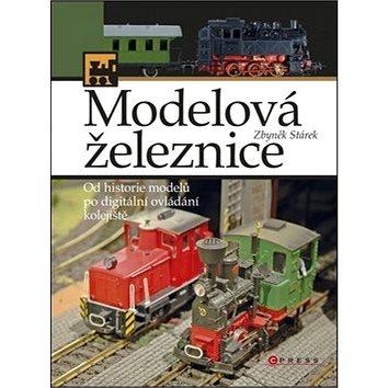 Modelová železnice: Od historie modelů po digitální ovládání kolejiště (978-80-251-2199-3)