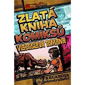 Zlatá kniha komiksů Vlastislava Tomana: Kruanova dobrodružství (978-80-7388-856-5)