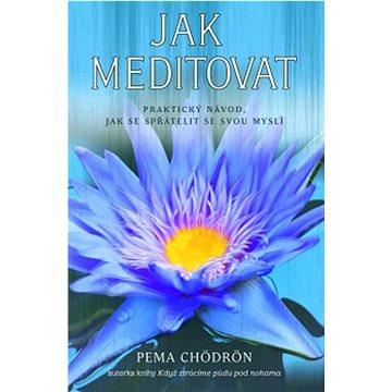 Jak meditovat: Praktický návod, jak se spřátelit se svou myslí (978-80-7370-280-9)