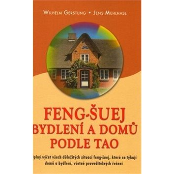 Feng-Šuej bydlení a domů podle Tao: Úplný výčet všech důležitých situací feng-šuej, které se týkají (978-80-7336-735-0)
