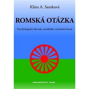 Romská otázka: Psychologické příčiny sociálního vyloučení Romů (978-80-87579-03-9)
